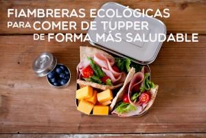 Fiambreras ecológicas para comer de tupper de forma más saludable