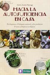Hacia La Autosuficiencia En Casa - Tu Despensa, El Botiquin Natural, Y Los Productos De Aseo Y Limpieza Ecologicos