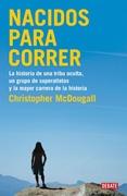 Nacidos para correr: la historia de una tribu oculta, un grupo de superatletas - Christopher Mcdougall