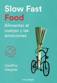 Slow Fast Food - Alimentar el cuerpo y las emociones. Josefina Llargués