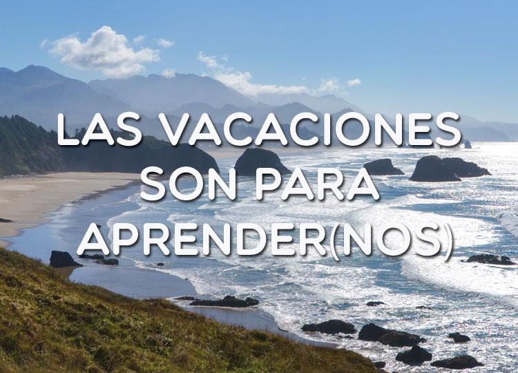 Las vacaciones son para aprender(nos)