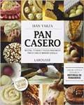 Ibán Yarza Pan casero Recetas, técnicas y trucos para hacer pan en casa de manera sencilla